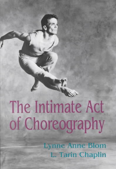 The Intimate Act of Choreography By Blom, Lynne Anne/ Chaplin, L. Tarin